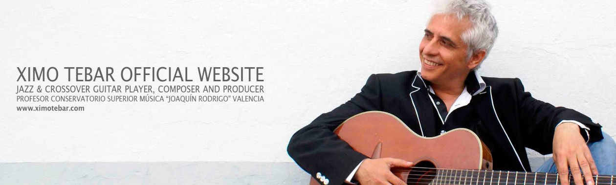 Ximo Tebar Jazz & Crossover Guitar Player, Composer and Producer.