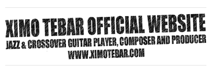XIMO TEBAR WEBSITE JAZZ AND CROSSOVER GUITAR PLAYER COMPOSER PROFESOR PRODUCER