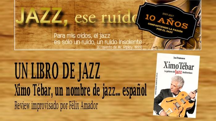 Jazz-ese-ruido-Ximo-Tebar-la-guitarra-del-jazz-mediterraneo-jose-pruñonosa-felix-amador
